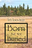 Born but Not Buried, Betty Bowers Snyder, 1424138361