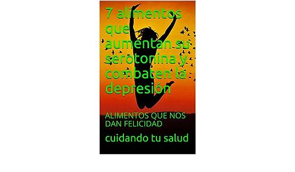 Amazon.com: 7 alimentos que aumentan su serotonina y combaten la depresión : ALIMENTOS QUE NOS DAN FELICIDAD (Spanish Edition) eBook: cuidando tu salud: ...