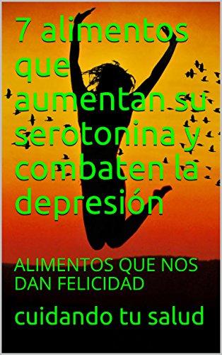 7 alimentos que aumentan su serotonina y combaten la depresión : ALIMENTOS QUE NOS DAN FELICIDAD