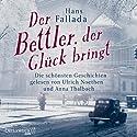 Der Bettler, der Glück bringt: Die schönsten Geschichten Hörbuch von Hans Fallada Gesprochen von: Ulrich Noethen, Anna Thalbach