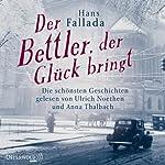 Der Bettler, der Glück bringt: Die schönsten Geschichten | Hans Fallada
