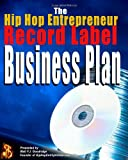 The Hip Hop Entrepreneur Record Label Business Plan, Walt Fj Goodridge, 1450592260