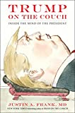 A full psychoanalytic portrait of President Donald Trump by the New York Times-bestselling author of Bush on the Couch and Obama on the Couch.No president in the history of the United States has inspired more alarm and confusion than President Donald...