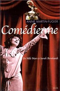 Comédienne : de Mlle Mars à Sarah Bernhardt, Martin-Fugier, Anne