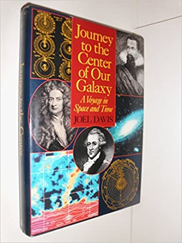 Journey to the Center of Our Galaxy: A Voyage in Space and Time, Davis, Joel