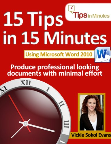15 Tips in 15 Minutes using Microsoft Word 2010 (Tips in Minutes using Windows 7 & Office 2010 Book 3) (Using Table Of Contents In Word 2010)