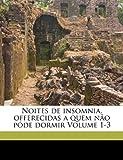 Noites de insomnia, offerecidas a quem n?o p?de dormir Volume 1-3, Camilo 1825 Castelo Branco, 1173191259