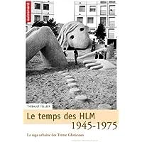 TEMPS DES HLM 1945-1975 (LE) : LA SAGA URBAINE DES TRENTE GLORIEUSES