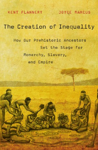 Download The Creation of Inequality: How Our Prehistoric Ancestors Set the Stage for Monarchy, Slavery, and Empire