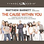 The Cause Within You: Finding the One Great Thing You Were Created to Do in This World | Matthew Barnett