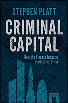 Criminal Capital: How The Finance Industry Facilitates Crime por S. Platt