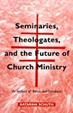 Seminaries, Theologates and the Future of Church Ministry, Katarina Schuth, 081465861X