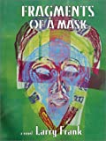 Fragments of a Mask, Larry Frank, 0865343705