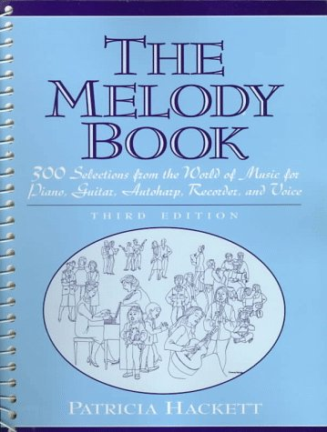 The Melody Book: 300 Selections from the World of Music for Piano, Guitar, Autoharp, Recorder and Voice (3rd Edition) by Patricia Hackett