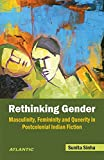 img - for Rethinking Gender Masculinity, Femininity and Queerity in Postcolonial Indian Fiction book / textbook / text book