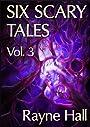 Six Scary Tales Vol. 3 - Creepy Horror Stories