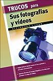 Trucos para Sus Fotografias y Videos, Alejandra Cukar, 8497645359