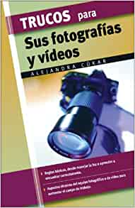 Trucos para sus fotografias y videos (Trucos series): Alejandra Cukar