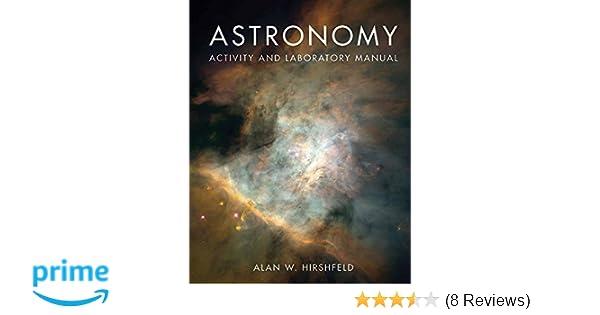 Astronomy activity and laboratory manual alan w hirshfeld astronomy activity and laboratory manual alan w hirshfeld 9780763760199 amazon books fandeluxe Gallery