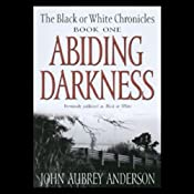 Abiding Darkness: Book One of The Black or White Chronicles | John Aubrey Anderson