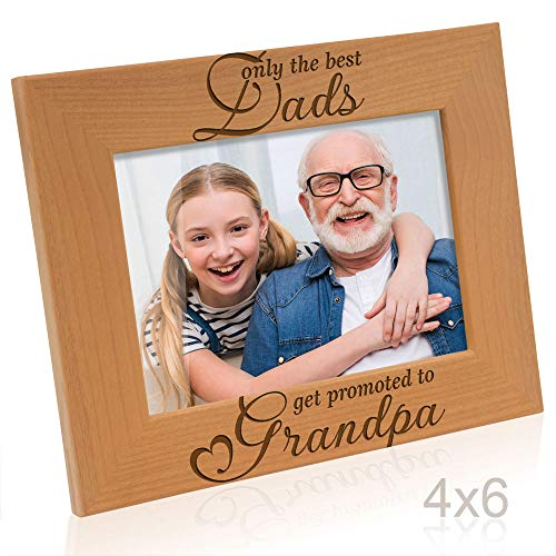 Kate Posh Only The Best Dads get Promoted to Grandpa Natural Wood Engraved Picture Frame. Best Grandpa Ever, Father's Day, Papa Gifts for Birthday, New Grandpa Gifts from Baby 4x6 (Best Dads Get Promoteds)