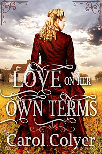 Love on Her Own Terms: A Mail Order Bride Historical Western Romance Book by [Colyer, Carol]