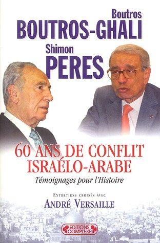 60 Ans de conflit israélo-arabe : Témoignages pour l'Histoire Broché – 24 janvier 2006 Boutros Boutros-Ghali Shimon Peres André Versaille Editions Complexe