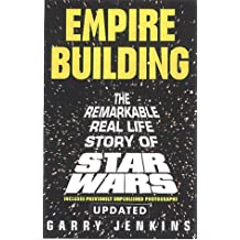 Empire Building: The Remarkable, Real-Life Story of Star Wars