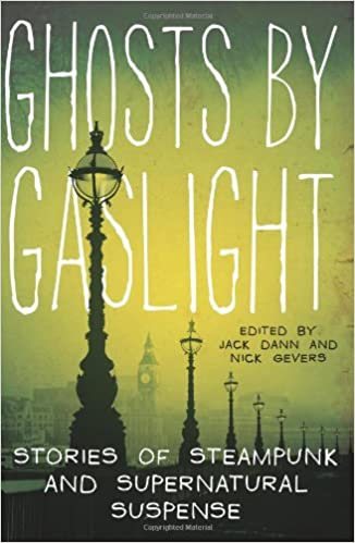 Ghosts by Gaslight: Stories of Steampunk and Supernatural