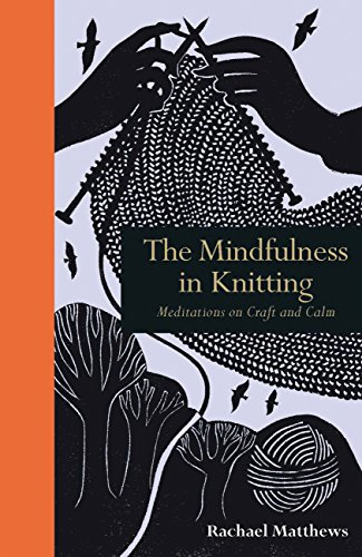 The Mindfulness in Knitting: Meditations on Craft and Calm - $12.99