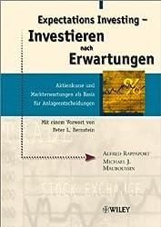 Expectations Investing - Investieren nach Erwartungen: Aktienkurse und Markterwartungen als Basis für Anlageentscheidungen Mit einem Vorwort von Peter L. Bernstein (German Edition)