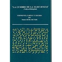 La cumbre de la elocuencia: Sermones, cartas y dichos de Imam Alí ibn Abi Talib (Spanish Edition)