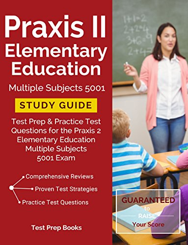Praxis II Elementary Education Multiple Subjects 5001 Study Guide: Test Prep & Practice Test Questions for the Praxis 2 Elementary Education Multiple Subjects 5001 Exam