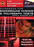 Law Enforcement Officer: Guidebook for Background Checks and Polygraph Tests
