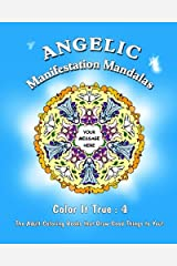 """Angelic Manifestation Mandalas: """"Color It True"""" Adult Coloring Books that Draw Good Things to You (Volume 4) Paperback"""