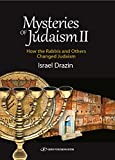 Mysteries of Judaism II: How the Rabbis and Others Changed Judaism