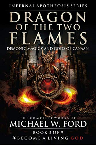 Dragon of the Two Flames: Demonic Magick & Gods of Canaan (The Complete Works of Michael W. Ford)