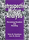 Retrospective Miscue Analysis : Revaluing Readers and Reading, Goodman, Yetta M. and Marek, Ann M., 1878450859