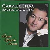 Gabriel Silva Angelo Casto E Bel: Great Opera Arias