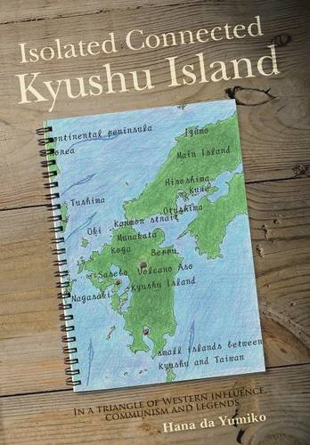 Download Isolated Connected Kyushu Island: In a triangle of Western influence, communism and legends pdf epub