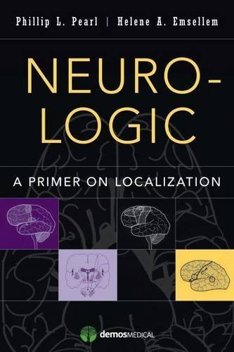 Neuro-Logic: A Primer on Localization 1st Edition by Pearl MD, Phillip L., Emsellem MD, Helene (2014) Paperback