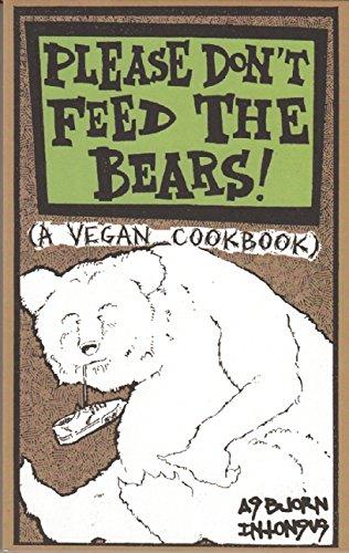 Please Don't Feed the Bears: A Vegan Cookbook (Vegan Cookbooks)