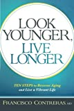 Look Younger, Live Longer: 10 Steps to Reverse Aging and Live a Vibrant Life