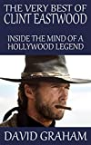 The Very Best of Clint Eastwood: Inside the Mind of a Hollywood Legend