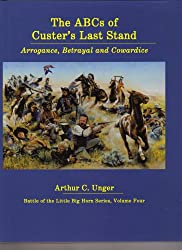 Abcs of Custer's Last Stand: Arrogance, Betrayal and Cowardice
