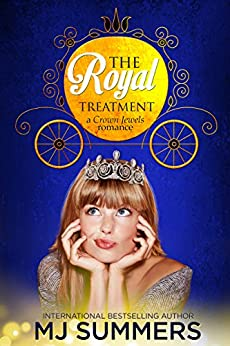 The Royal Treatment: A Crown Jewels Romance, Book 1 by [MJ Summers]