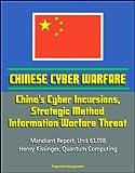 Chinese Cyber Warfare: China's Cyber Incursions, Strategic Method, Information Warfare Threat - Mandiant Report, Unit 61398, Henry Kissinger, Quantum Computing