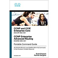 CCNP and CCIE Enterprise Core & CCNP Enterprise Advanced Routing Portable Command Guide: All ENCOR (350-401) and ENARSI…