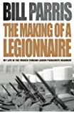 The Making of a Legionnaire: My Life in the French Foreign Legion Parachute Regiment (Cassell)
