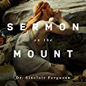 Sermon on the Mount Teaching Series Lecture by Sinclair B. Ferguson Narrated by Sinclair B. Ferguson